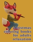 Christmas Coloring Books For Adults Relaxation: Mind Relaxation Everyday Tools from Pets and Wildlife Images for Adults to Relief Stress, ages 7-9 Cover Image