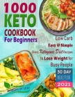 1000 Keto Cookbook For Beginners: Low Carb, Easy & Simple, Basic Ketogenic Diet Recipes to Lose Weight for Busy People Cover Image