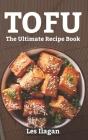 Tofu: The Ultimate Recipe Book Cover Image