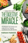 Healthy Gut: THE DIGESTIVE MIRACLE - The Proven 7 Day Detox Low Carb Keto Gut Healing Cookbook For A Better You Cover Image