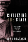 Civilizing the State: Reclaiming Politics for the Common Good Cover Image