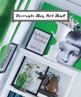 Decorate This, Not That!: Big Design in Tiny Spaces Cover Image
