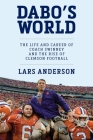 Dabo's World: The Life and Career of Coach Swinney and the Rise of Clemson Football Cover Image
