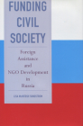 Funding Civil Society: Foreign Assistance and NGO Development in Russia Cover Image