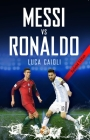 Messi Vs Ronaldo- 2019 Updated Edition: The Greatest Rivalry Cover Image
