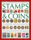 The Illustrated Encyclopedia of Stamps & Coins: The Ultimate Visual Reference to Over 6000 of the World's Best Stamps and Coins and a Professional Gui Cover Image