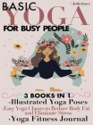 Basic Yoga for Busy People: 3 Books in 1: Illustrated Yoga Poses + Easy Yoga Classes to Reduce Body Fat and Eliminate Stress + Yoga Fitness Journa Cover Image