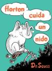 Horton cuida un nido (Horton Hatches the Egg Spanish Edition) (Classic Seuss) Cover Image