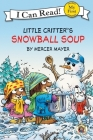 Little Critter: Snowball Soup (My First I Can Read) Cover Image