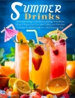 Summer Drinks: Best Refreshing Cold Drinks, Juicing, Smoothies, Infused Water, Iced Tea, Iced Coffee and Punches to Keep You Refreshe Cover Image