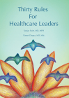 Thirty Rules for Healthcare Leaders: Illustrated by Gina Kim Cover Image
