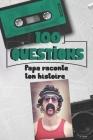 100 questions Papa raconte ton histoire: Carnet à remplir - cadeau idéal pour noël, anniversaire, fête des pères - un moment de partage et de complici Cover Image
