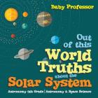 Out of this World Truths about the Solar System Astronomy 5th Grade Astronomy & Space Science Cover Image