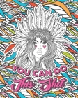 You Can Do This Shit: A Motivational Swearing Book for Adults - Inappropriate Coloring Book For Stress Relief and Relaxation! Funny Gag Gift Cover Image