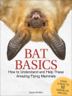Bat Basics: How to Understand and Help These Amazing Flying Mammals Cover Image