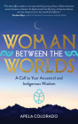 Woman Between the Worlds: A Call to Your Ancestral and Indigenous Wisdom Cover Image