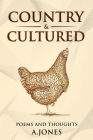 Country & Cultured: Poetry & Thoughts Cover Image