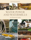 Water Power and Watermills: An Historical Guide Cover Image