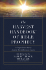 The Harvest Handbook(tm) of Bible Prophecy: A Comprehensive Survey from the World's Foremost Experts Cover Image