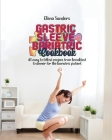 Gastric sleeve bariatric cookbook: 40 easy to follow recipes from breakfast to dinner for the bariatric patient Cover Image