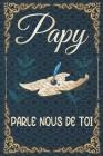 Papy Parle Nous De Toi: Livre à Compléter Avec Votre GRAND PERE adoré - Plus de 120 Questions - Un Cadeau Unique, Grand Père raconte ton histo Cover Image