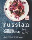 Russian Cuisine You Should Try Today: Try These Tasty Recipes at The Comfort of Your Home Cover Image