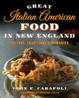 Great Italian American Food in New England: History, Traditions & Memories Cover Image
