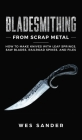 Bladesmithing From Scrap Metal: How to Make Knives With Leaf Springs, Saw Blades, Railroad Spikes, and Files Cover Image