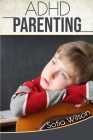 ADHD Parenting: The Ultimate Complete Guide to Mindful Parenting for ADHD Children. Consciousness, Therapy, Help, Discipline, and Much Cover Image