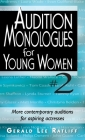 Audition Monologues for Young Women--Volume 2: More Contemporary Audition Pieces for Aspiring Actresses Cover Image