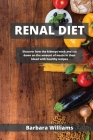 Renal Diet: Discover how the kidneys work and cut down on the аmount of wаste in their blood with healthy recipes Cover Image