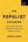 The Populist Explosion: How the Great Recession Transformed American and European Politics Cover Image
