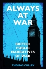 Always at War: British Public Narratives of War Cover Image