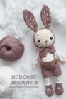 Easter Crochet Amigurumi Pattern: Amigurumi Tutorials for Your Easter Holiday: Colorful Amigurumi to Decorate Your Easter Cover Image