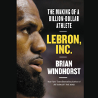 Lebron, Inc. Lib/E: The Making of a Billion-Dollar Athlete Cover Image