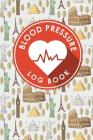 Blood Pressure Log Book: Blood Pressure Form Template, Blood Pressure Sheet Print, Blood Pressure Monitoring Chart, Template For Blood Pressure Cover Image