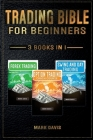 Trading Bible For Beginners - 3 books in 1: Forex Trading + Options Trading Crash Course + Swing and Day Trading. Learn Powerful Strategies to Start C Cover Image