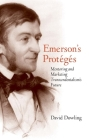 Emerson's Protégés: Mentoring and Marketing Transcendentalism's Future Cover Image