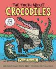The Truth About Crocodiles: Seriously Funny Facts about Your Favorite Animals (The Truth About Your Favorite Animals) Cover Image