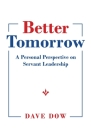 Better Tomorrow: A Personal Perspective on Servant Leadership Cover Image