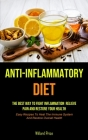 Anti-Inflammatory Diet: Anti-inflammatory Diet: The Best Way To Fight Inflammation, Relieve Pain And Restore Your Health (Easy Recipes To Heal Cover Image