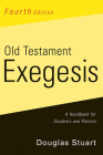 Old Testament Exegesis, Fourth Edition: A Handbook for Students and Pastors Cover Image