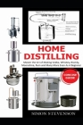 Home Distilling Concise Guide: Master the Art of Making Vodka, Whiskey, Brandy, Moonshine Rum and Many More Even As A Beginner Cover Image