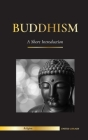 Buddhism: A Short Introduction - Buddha's Teachings (Science and Philosophy of Meditation and Enlightenment) Cover Image