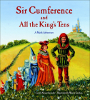 Sir Cumference and All the King's Tens: A Math Adventure Cover Image