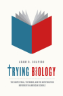 Trying Biology: The Scopes Trial, Textbooks, and the Antievolution Movement in American Schools Cover Image