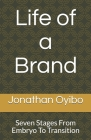 Life of a Brand: Seven Stages From Embryo To Transition Cover Image
