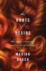 The Roots of Desire: The Myth, Meaning, and Sexual Power of Red Hair Cover Image