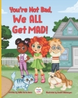 You're Not Bad, We All Get Mad! Cover Image