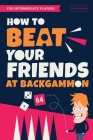 How to Beat Your Friends at Backgammon: For Intermediate Players Cover Image